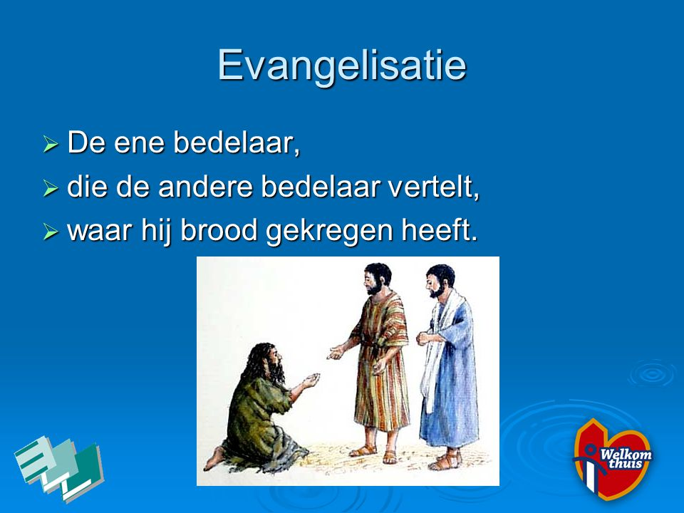 Evangelisatie  De ene bedelaar,  die de andere bedelaar vertelt,  waar hij brood gekregen heeft.