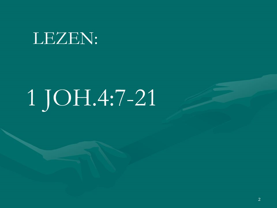 2 1 JOH.4:7-21 LEZEN: