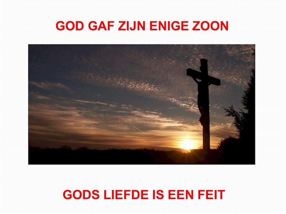 7 GOD GAF ZIJN ENIGE ZOON GODS LIEFDE IS EEN FEIT
