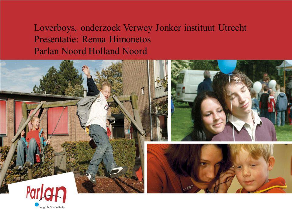 Loverboys, onderzoek Verwey Jonker instituut Utrecht Presentatie: Renna Himonetos Parlan Noord Holland Noord