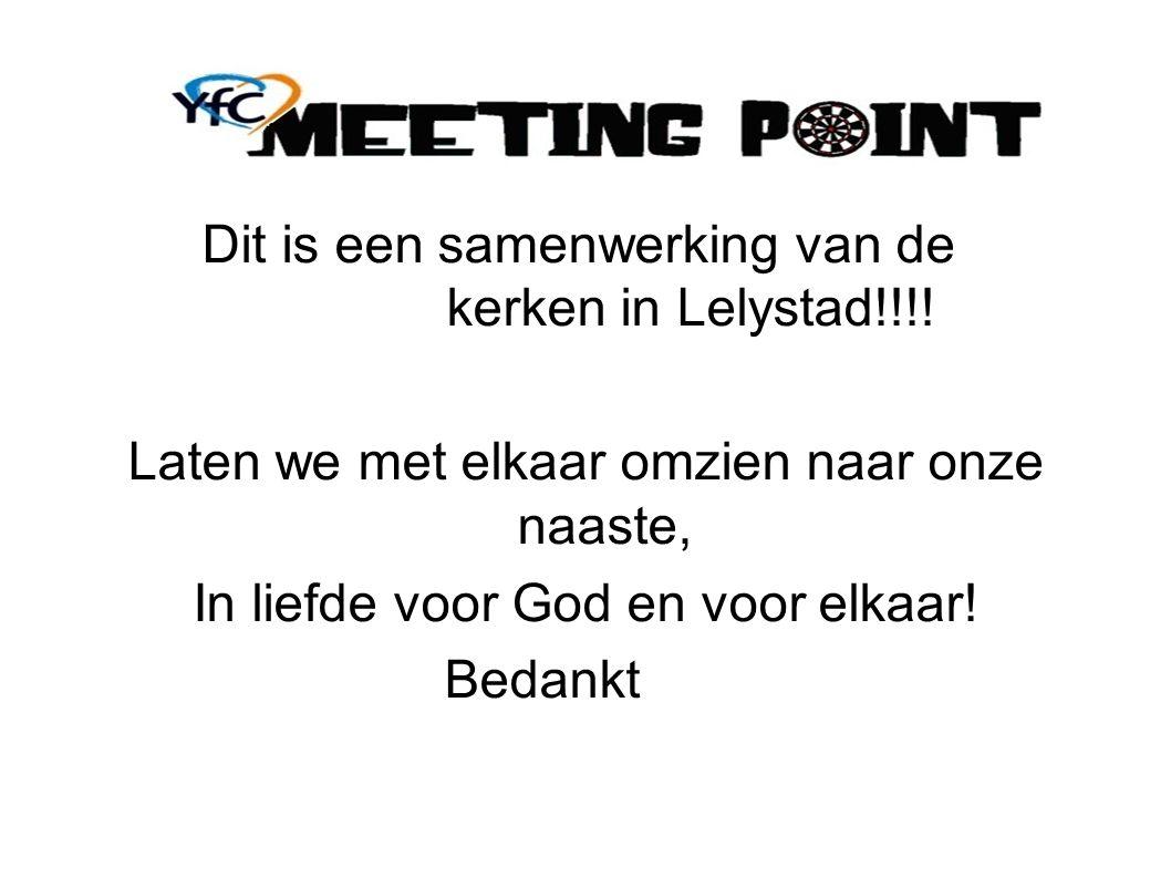 Dit is een samenwerking van de kerken in Lelystad!!!! Laten we met elkaar omzien naar onze naaste, In liefde voor God en voor elkaar! Bedankt