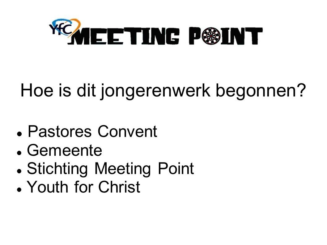 Hoe is dit jongerenwerk begonnen? Pastores Convent Gemeente Stichting Meeting Point Youth for Christ