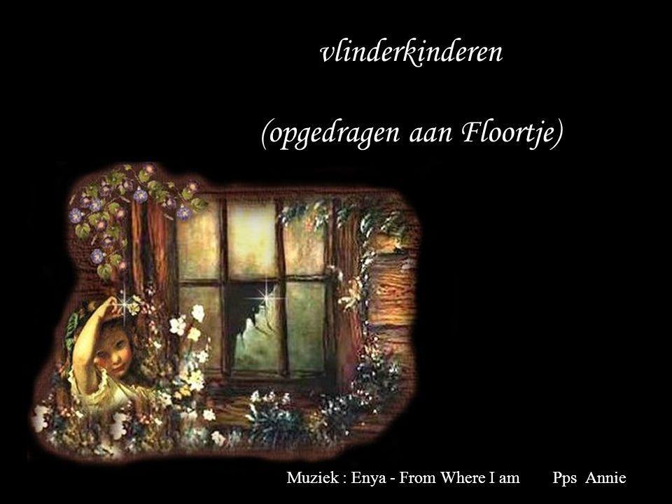 vlinderkinderen (opgedragen aan Floortje) Muziek : Enya - From Where I am Pps Annie
