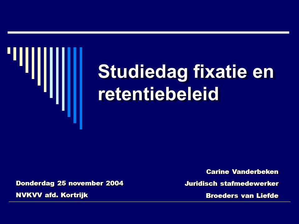 Studiedag fixatie en retentiebeleid Donderdag 25 november 2004 NVKVV afd. Kortrijk Donderdag 25 november 2004 NVKVV afd. Kortrijk Carine Vanderbeken J