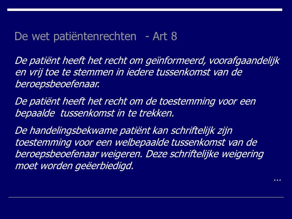 De wet patiëntenrechten - Art 8 De patiënt heeft het recht om geïnformeerd, voorafgaandelijk en vrij toe te stemmen in iedere tussenkomst van de beroe