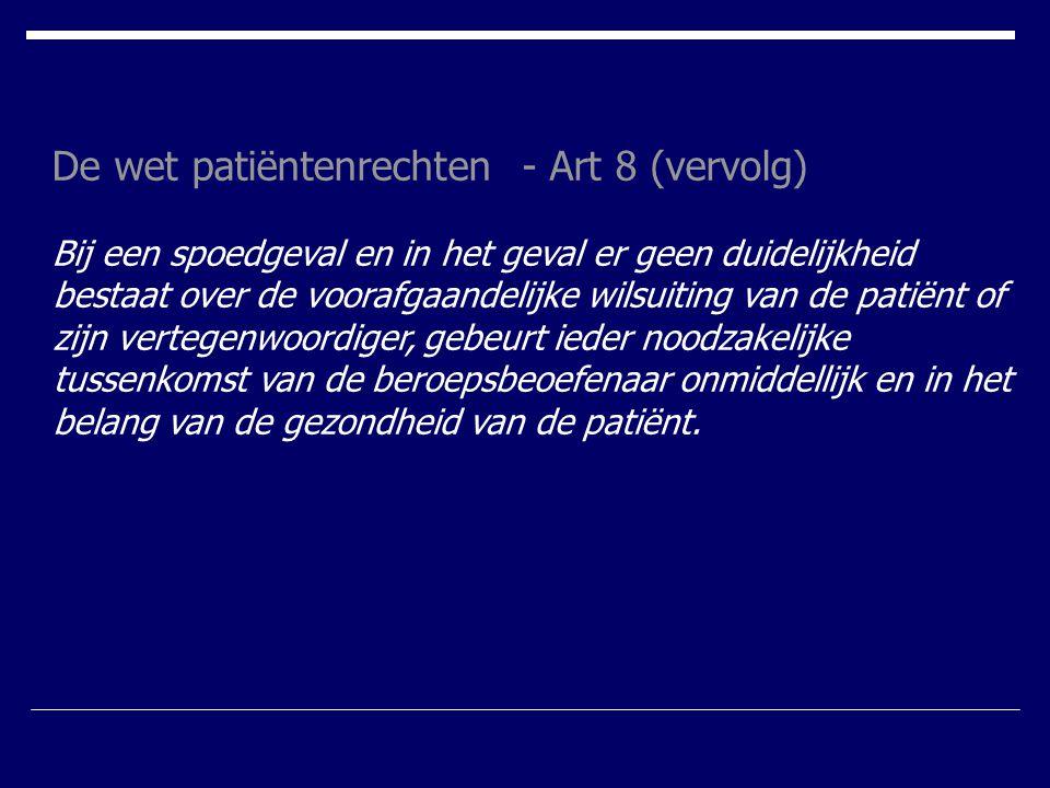 De wet patiëntenrechten - Art 8 (vervolg) Bij een spoedgeval en in het geval er geen duidelijkheid bestaat over de voorafgaandelijke wilsuiting van de