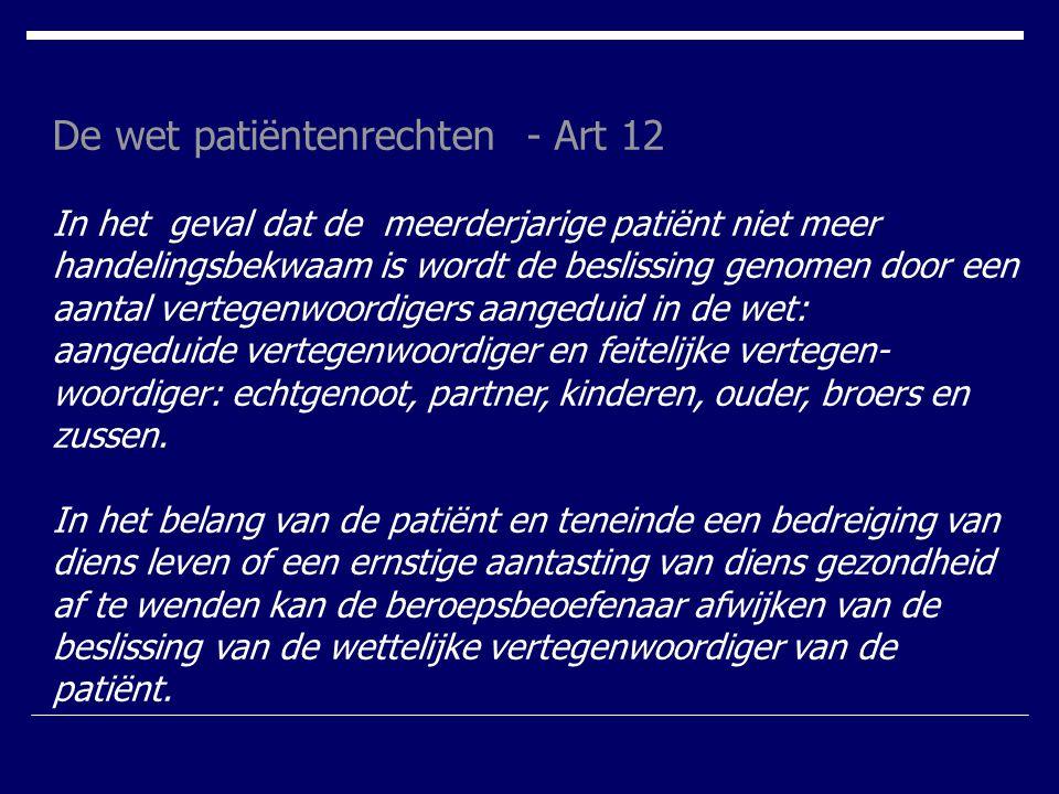 De wet patiëntenrechten - Art 12 In het geval dat de meerderjarige patiënt niet meer handelingsbekwaam is wordt de beslissing genomen door een aantal