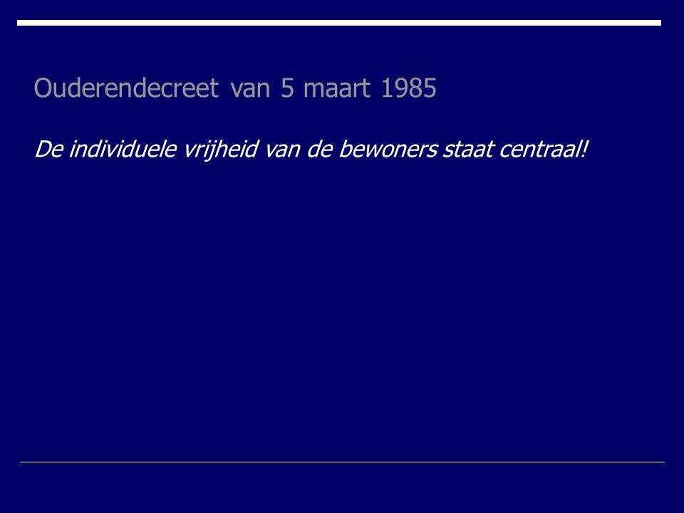 Ouderendecreet van 5 maart 1985 De individuele vrijheid van de bewoners staat centraal!