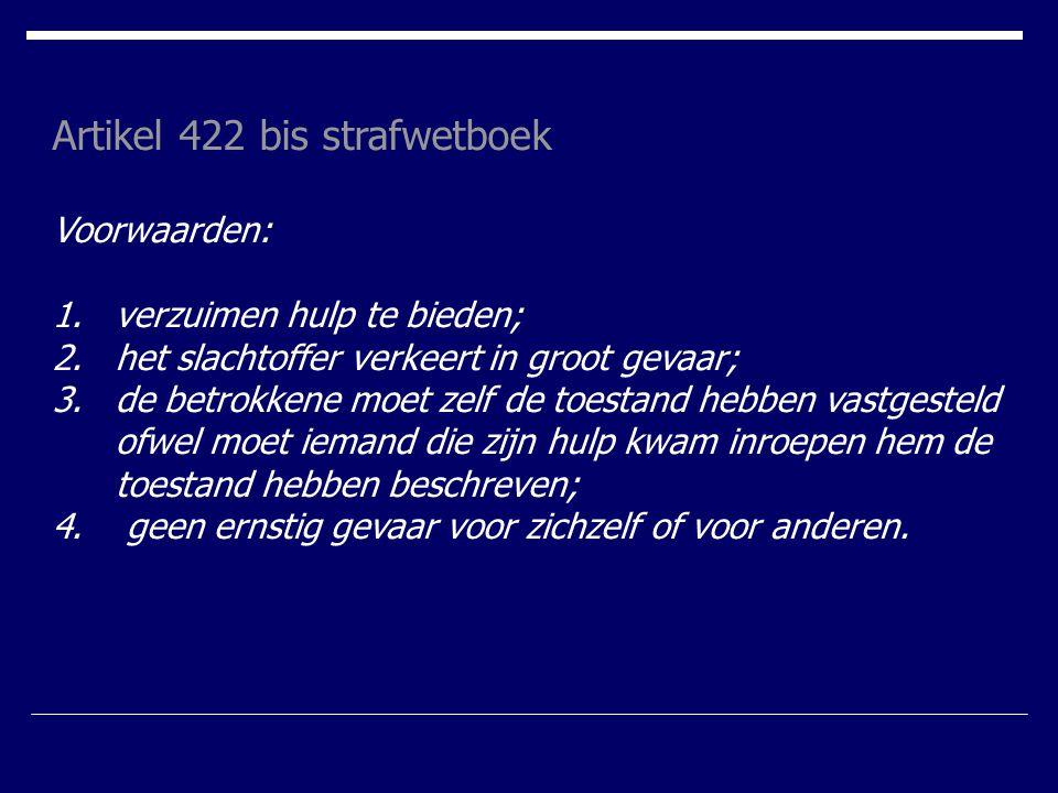 Artikel 422 bis strafwetboek Voorwaarden: 1.verzuimen hulp te bieden; 2.het slachtoffer verkeert in groot gevaar; 3.de betrokkene moet zelf de toestan