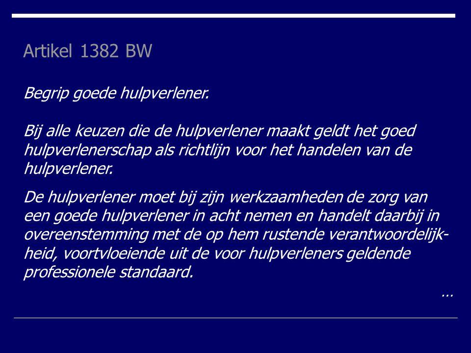 Artikel 1382 BW Begrip goede hulpverlener. Bij alle keuzen die de hulpverlener maakt geldt het goed hulpverlenerschap als richtlijn voor het handelen