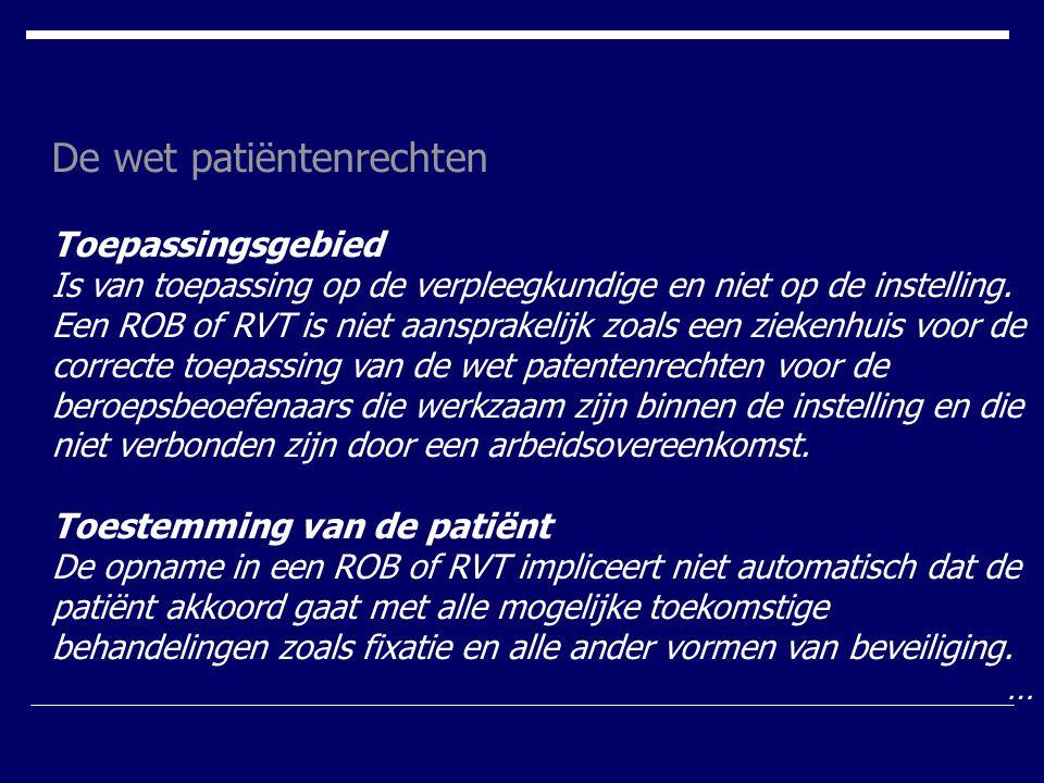 De wet patiëntenrechten Toepassingsgebied Is van toepassing op de verpleegkundige en niet op de instelling. Een ROB of RVT is niet aansprakelijk zoals