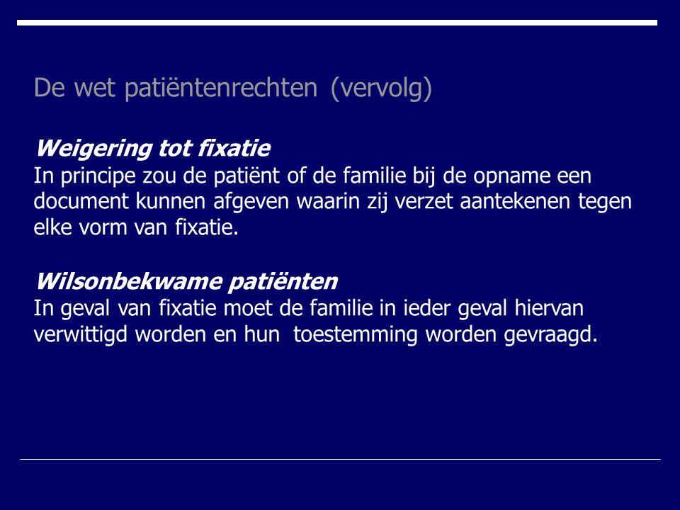 De wet patiëntenrechten (vervolg) Weigering tot fixatie In principe zou de patiënt of de familie bij de opname een document kunnen afgeven waarin zij