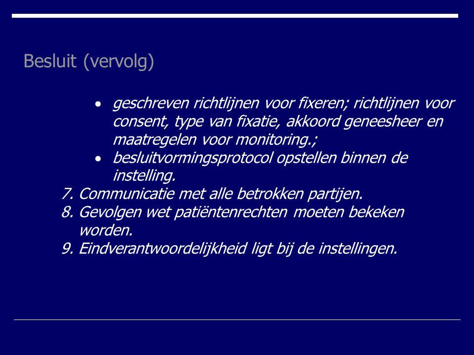 Besluit (vervolg)  geschreven richtlijnen voor fixeren; richtlijnen voor consent, type van fixatie, akkoord geneesheer en maatregelen voor monitoring