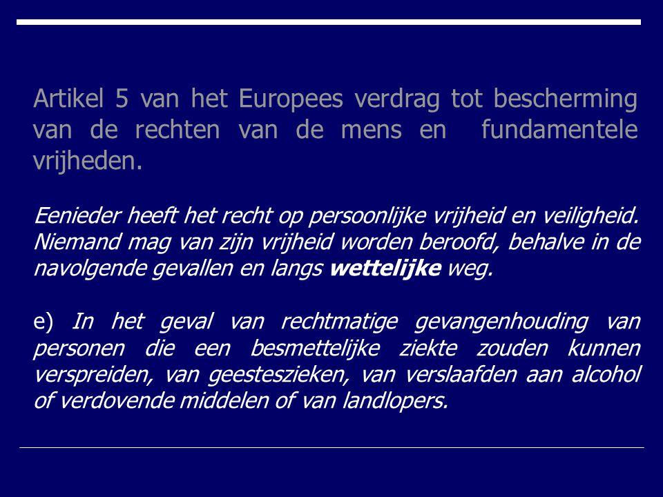Artikel 5 van het Europees verdrag tot bescherming van de rechten van de mens en fundamentele vrijheden. Eenieder heeft het recht op persoonlijke vrij