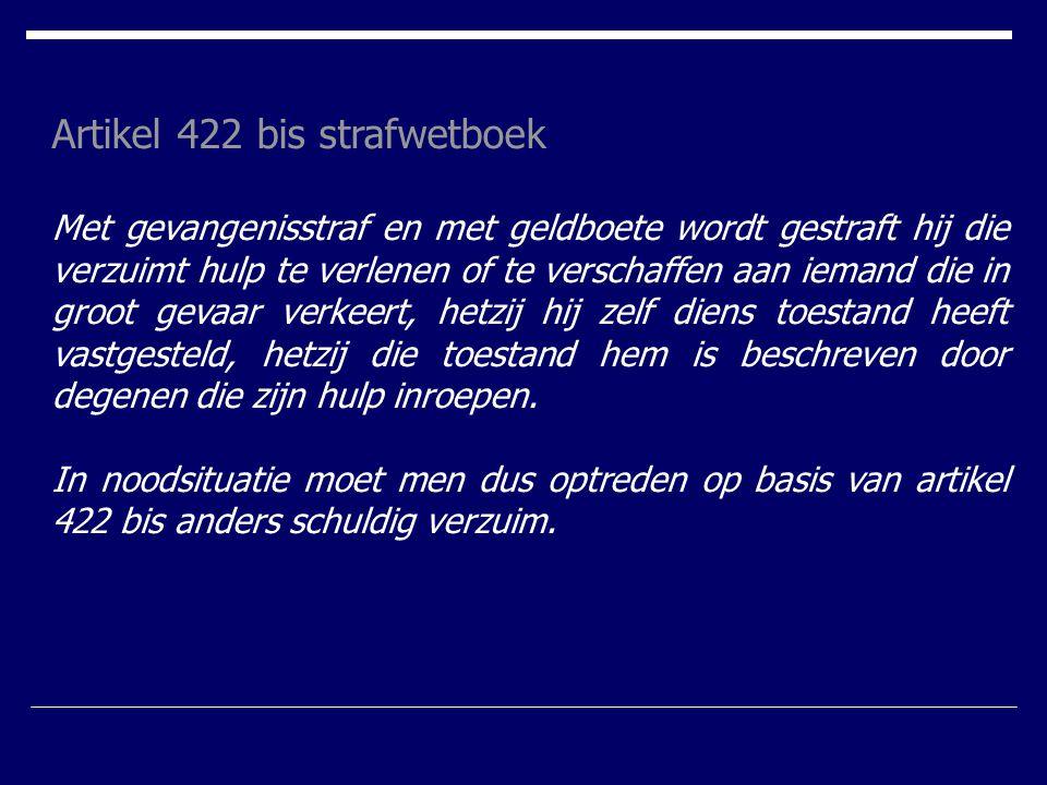 Artikel 422 bis strafwetboek Met gevangenisstraf en met geldboete wordt gestraft hij die verzuimt hulp te verlenen of te verschaffen aan iemand die in