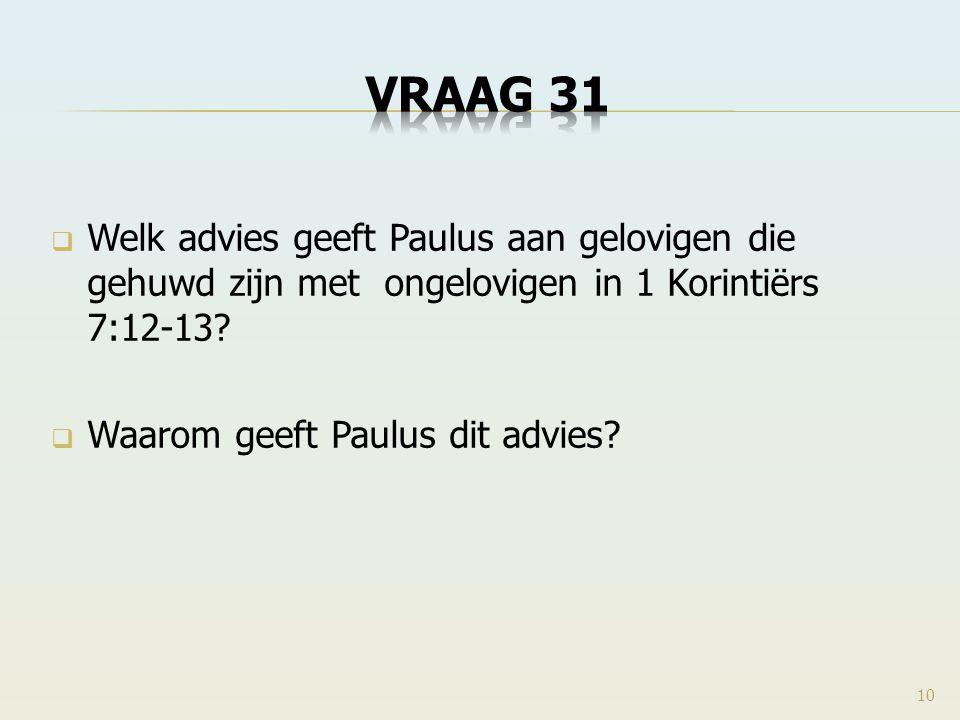  Welk advies geeft Paulus aan gelovigen die gehuwd zijn met ongelovigen in 1 Korintiërs 7:12-13?  Waarom geeft Paulus dit advies? 10