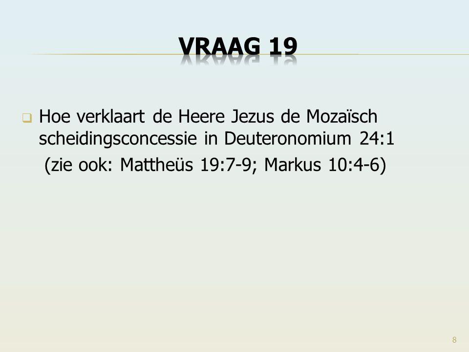 Hoe verklaart de Heere Jezus de Mozaïsch scheidingsconcessie in Deuteronomium 24:1 (zie ook: Mattheüs 19:7-9; Markus 10:4-6) 8