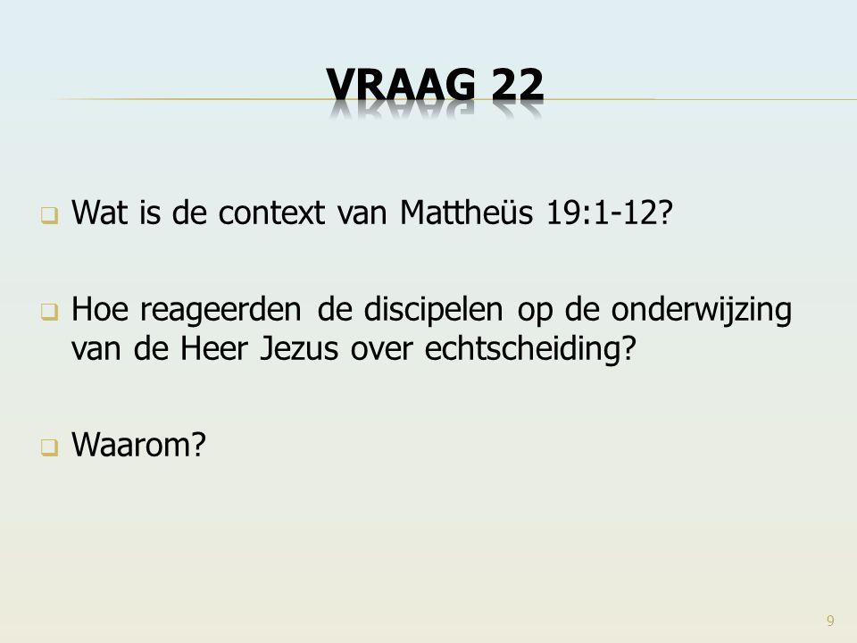  Wat is de context van Mattheüs 19:1-12?  Hoe reageerden de discipelen op de onderwijzing van de Heer Jezus over echtscheiding?  Waarom? 9