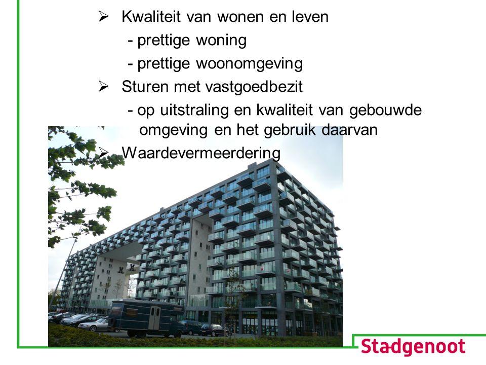  Kwaliteit van wonen en leven - prettige woning - prettige woonomgeving  Sturen met vastgoedbezit - op uitstraling en kwaliteit van gebouwde omgeving en het gebruik daarvan  Waardevermeerdering