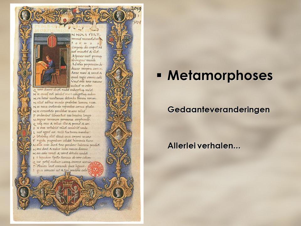  Metamorphoses Gedaanteveranderingen Allerlei verhalen...  Metamorphoses Gedaanteveranderingen Allerlei verhalen...