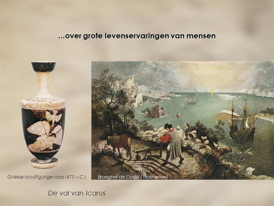 ...over grote levenservaringen van mensen De val van Icarus Brueghel de Oude (16de eeuw) Griekse roodfigurige vaas (470 v.C.)