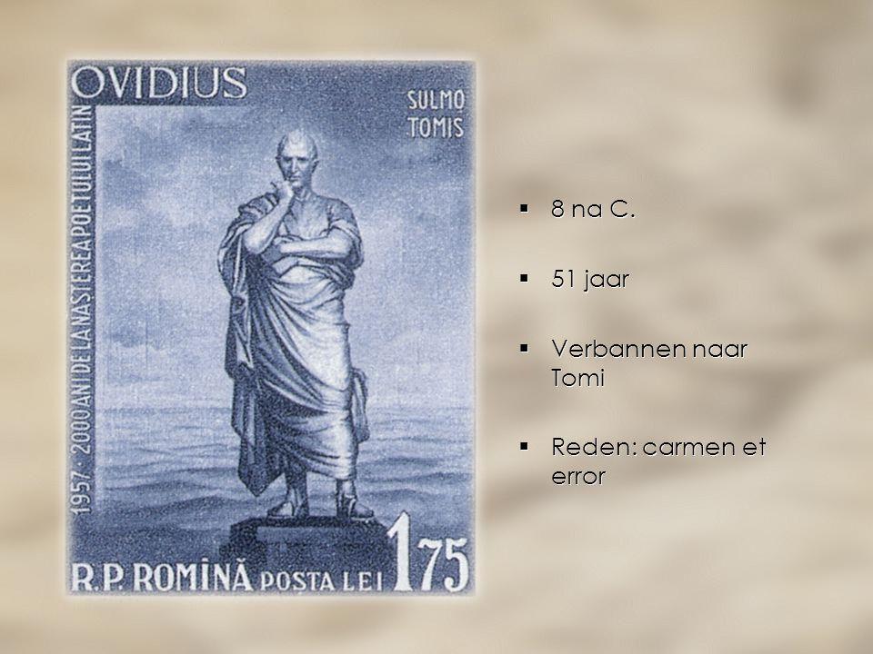  8 na C.  51 jaar  Verbannen naar Tomi  Reden: carmen et error  8 na C.  51 jaar  Verbannen naar Tomi  Reden: carmen et error