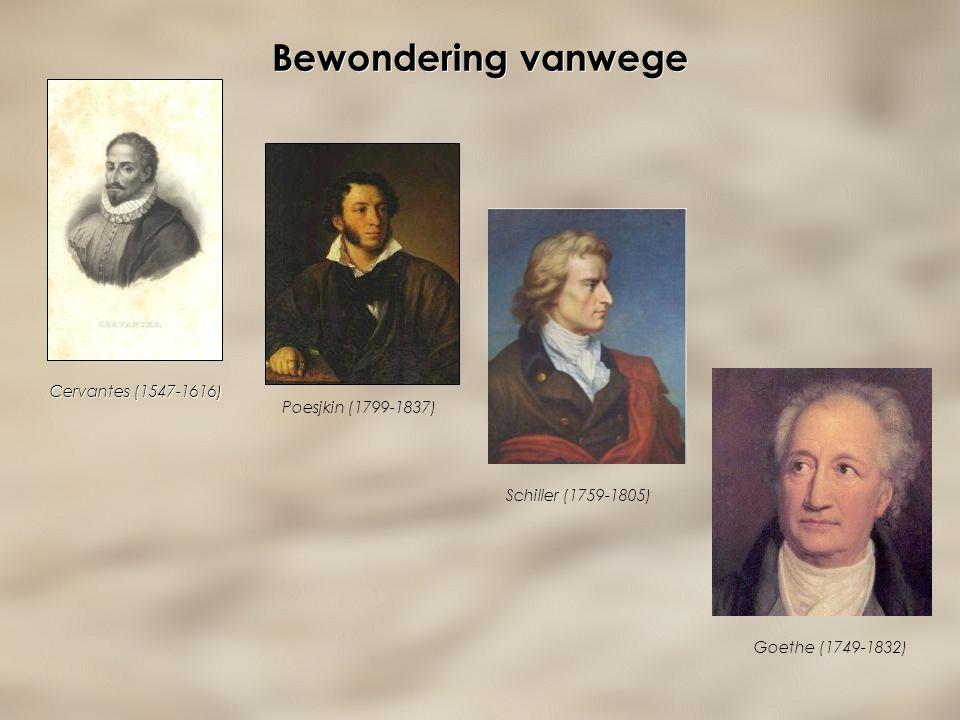 Bewondering vanwege Poesjkin (1799-1837) Cervantes (1547-1616) Schiller (1759-1805) Goethe (1749-1832)