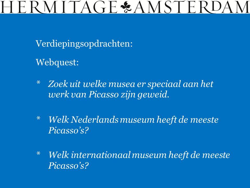 Verdiepingsopdrachten: Webquest: *Zoek uit welke musea er speciaal aan het werk van Picasso zijn geweid. *Welk Nederlands museum heeft de meeste Picas