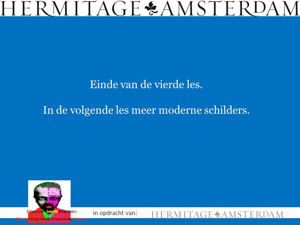 Einde van de vierde les. In de volgende les meer moderne schilders. in opdracht van: Roelof Jan Minneboo Kunst-Cultuur Educatie Advies