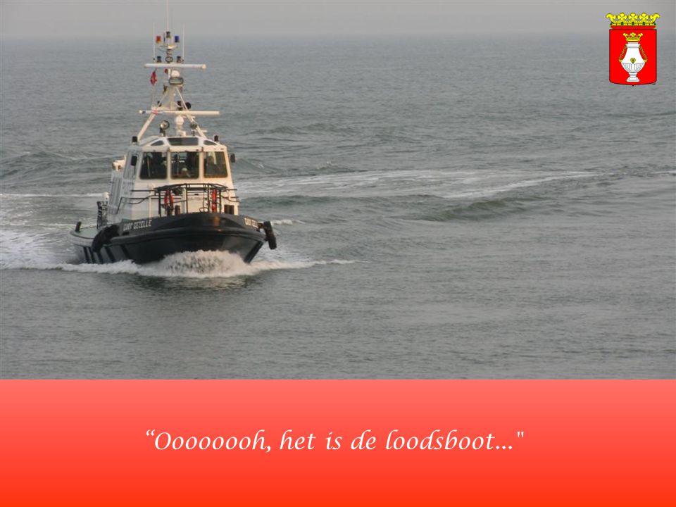 Oooooooh, het is de loodsboot...