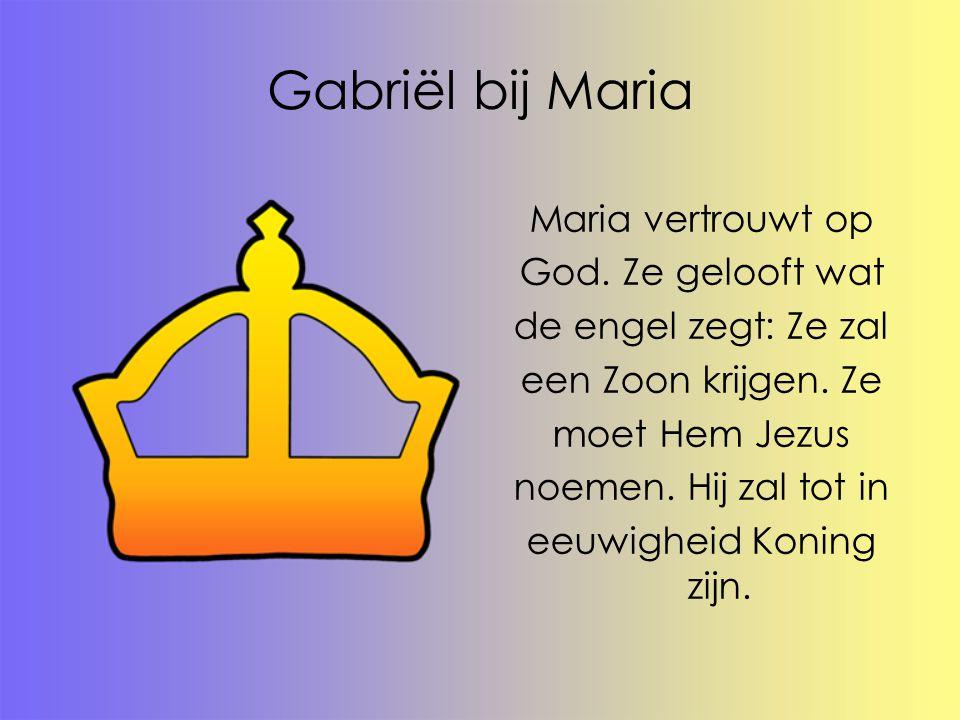 Gabriël bij Maria Maria vertrouwt op God. Ze gelooft wat de engel zegt: Ze zal een Zoon krijgen. Ze moet Hem Jezus noemen. Hij zal tot in eeuwigheid K