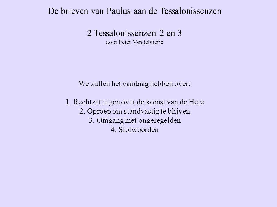 De brieven van Paulus aan de Tessalonissenzen 2 Tessalonissenzen 2 en 3 door Peter Vandebuerie We zullen het vandaag hebben over: 1.