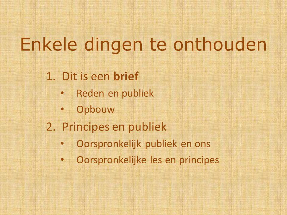 Enkele dingen te onthouden 1.Dit is een brief Reden en publiek Opbouw 2.Principes en publiek Oorspronkelijk publiek en ons Oorspronkelijke les en principes