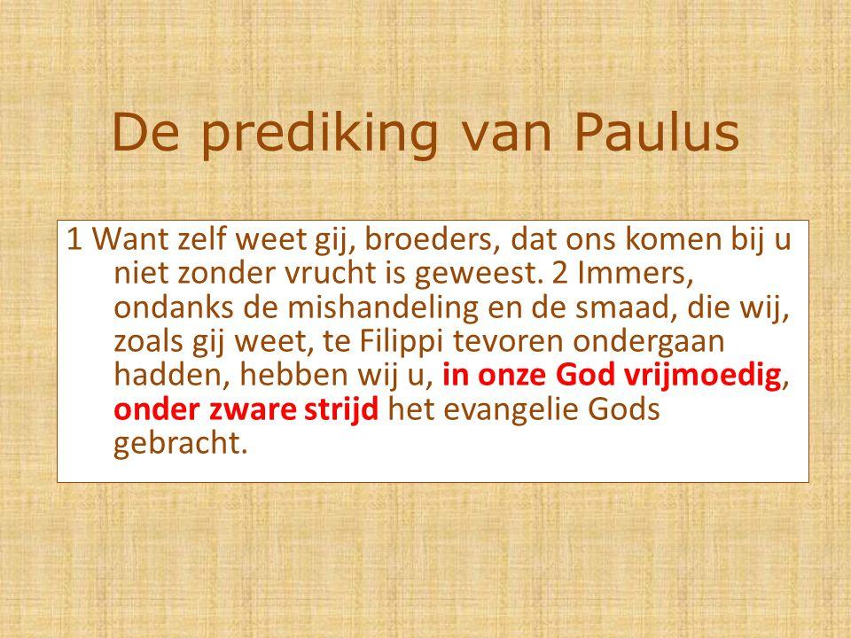De prediking van Paulus 1 Want zelf weet gij, broeders, dat ons komen bij u niet zonder vrucht is geweest.