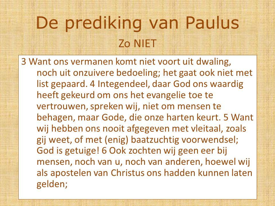 De prediking van Paulus 3 Want ons vermanen komt niet voort uit dwaling, noch uit onzuivere bedoeling; het gaat ook niet met list gepaard.