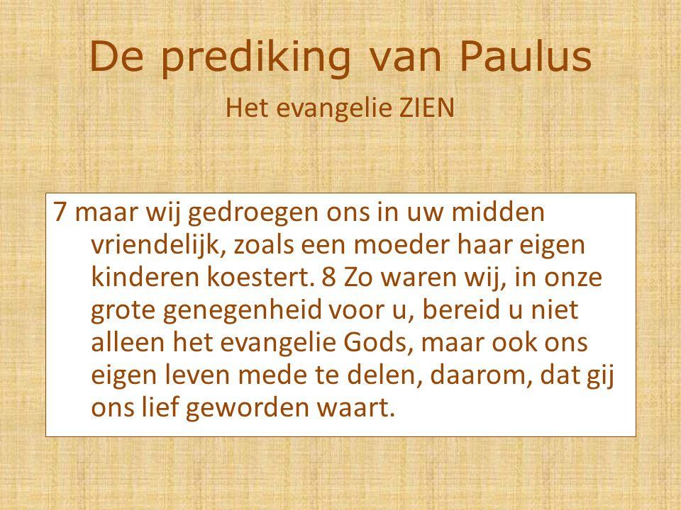De prediking van Paulus 7 maar wij gedroegen ons in uw midden vriendelijk, zoals een moeder haar eigen kinderen koestert.