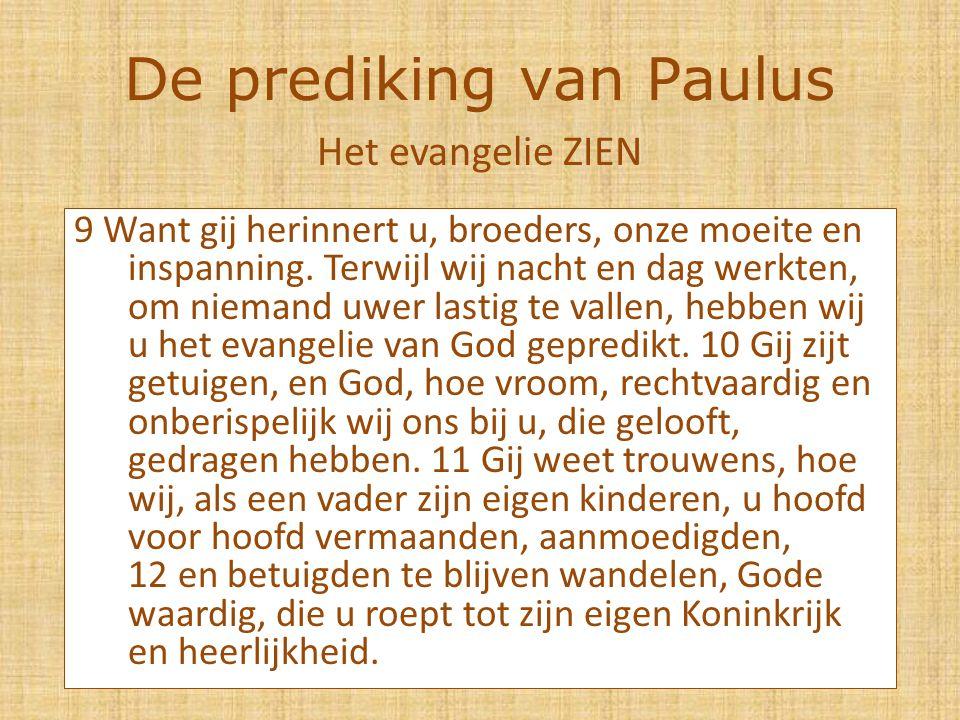 De prediking van Paulus 9 Want gij herinnert u, broeders, onze moeite en inspanning.