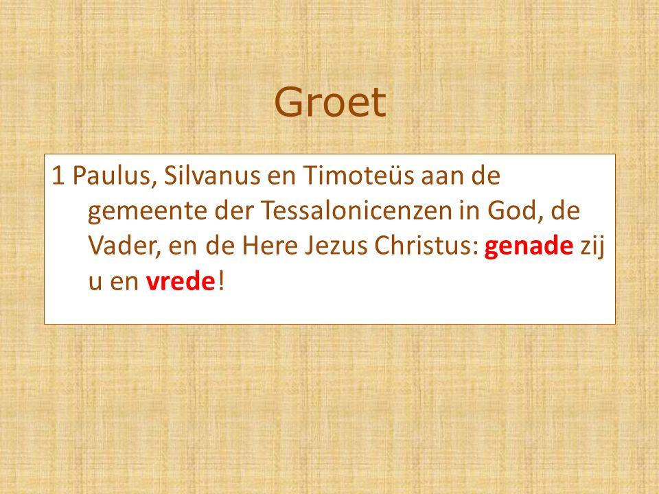 Groet 1 Paulus, Silvanus en Timoteüs aan de gemeente der Tessalonicenzen in God, de Vader, en de Here Jezus Christus: genade zij u en vrede!
