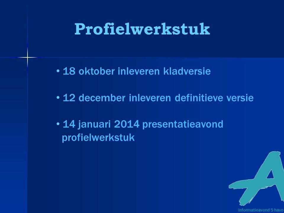 Profielwerkstuk Informatieavond 5 havo 18 oktober inleveren kladversie 12 december inleveren definitieve versie 14 januari 2014 presentatieavond profielwerkstuk
