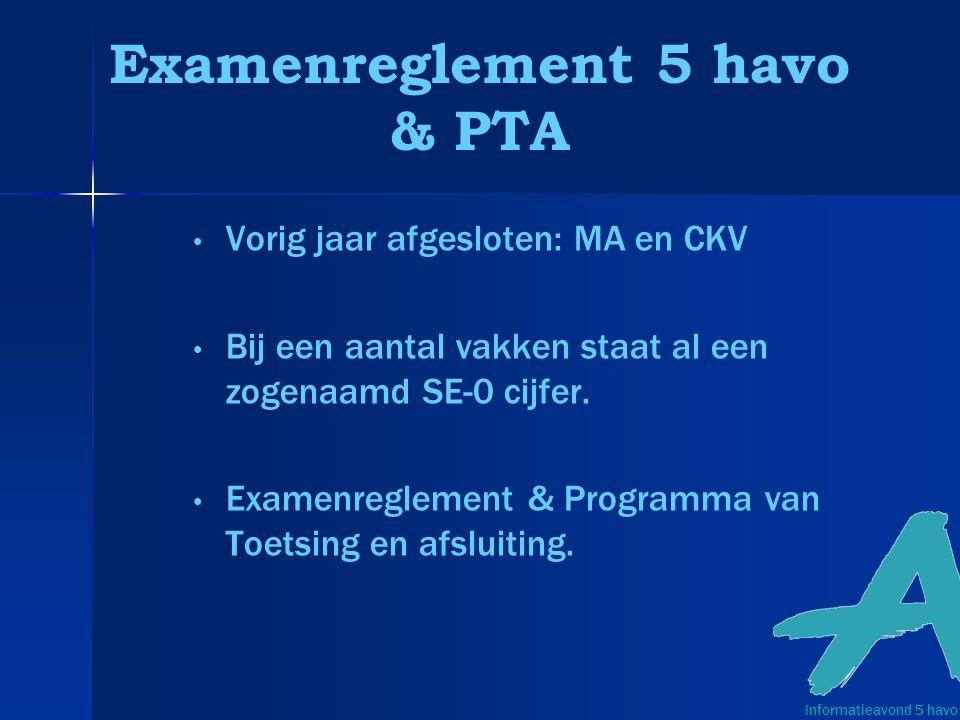 Examenreglement 5 havo & PTA Vorig jaar afgesloten: MA en CKV Bij een aantal vakken staat al een zogenaamd SE-0 cijfer.