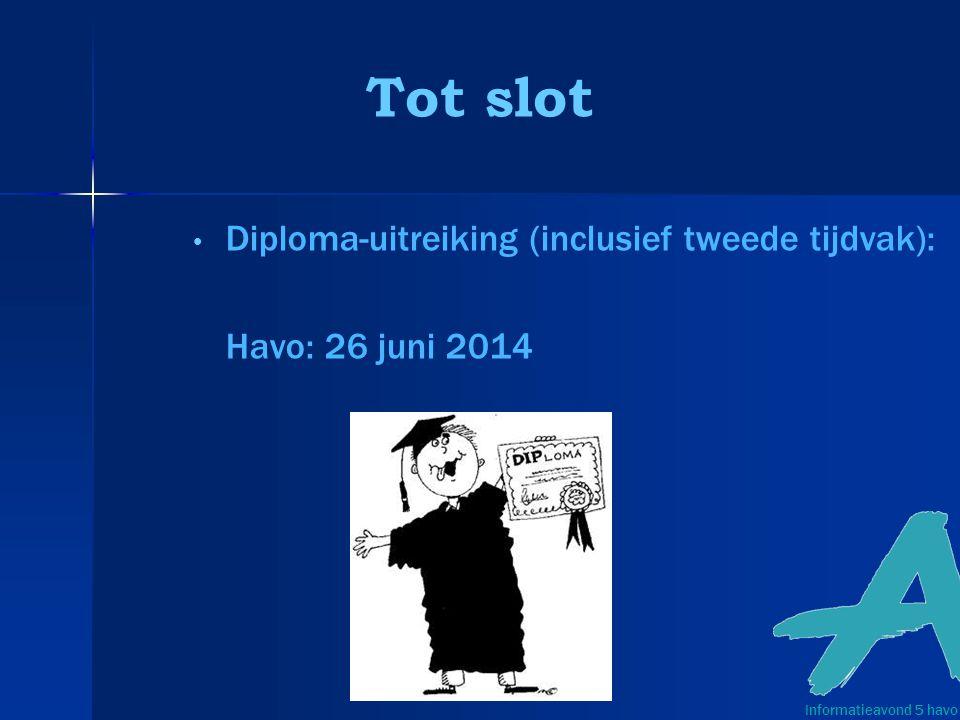 Tot slot Diploma-uitreiking (inclusief tweede tijdvak): Havo: 26 juni 2014 Informatieavond 5 havo