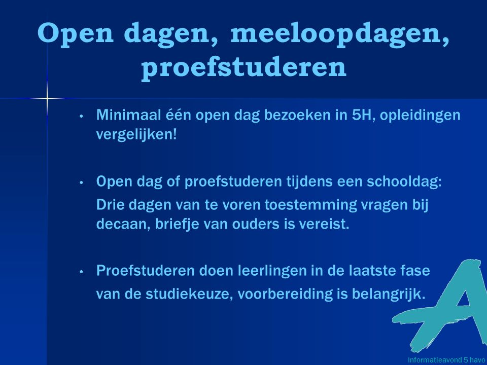 Open dagen, meeloopdagen, proefstuderen Minimaal één open dag bezoeken in 5H, opleidingen vergelijken.