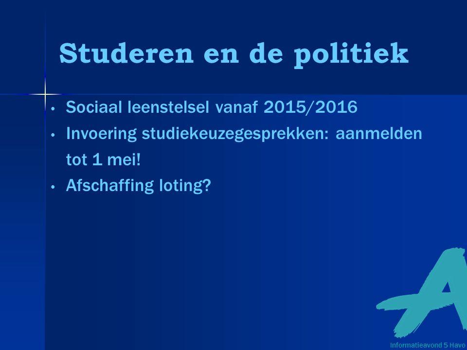 Studeren en de politiek Sociaal leenstelsel vanaf 2015/2016 Invoering studiekeuzegesprekken: aanmelden tot 1 mei.