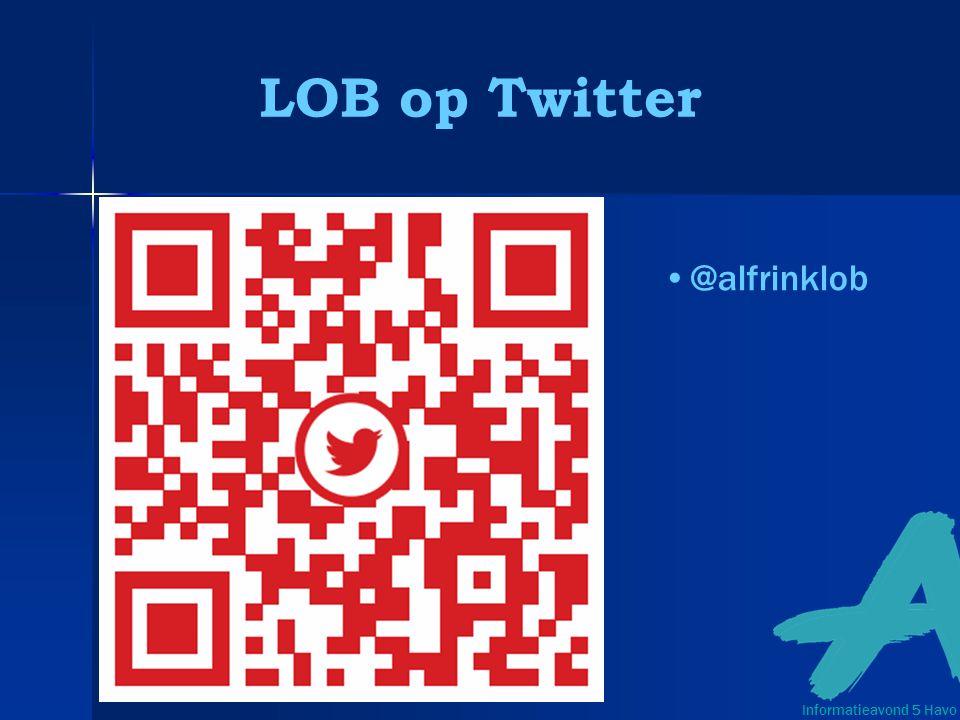 LOB op Twitter @alfrinklob Informatieavond 5 Havo