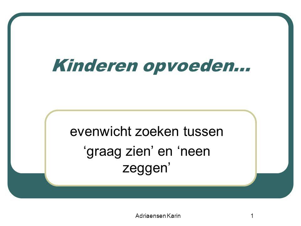 Adriaensen Karin1 Kinderen opvoeden… evenwicht zoeken tussen 'graag zien' en 'neen zeggen'