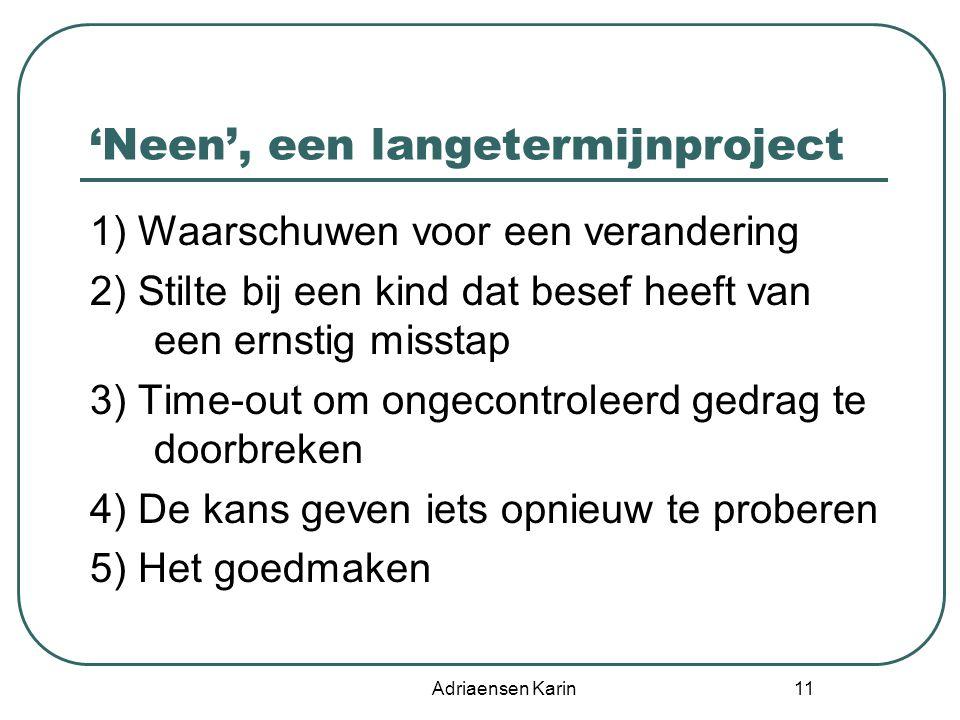 Adriaensen Karin 11 'Neen', een langetermijnproject 1) Waarschuwen voor een verandering 2) Stilte bij een kind dat besef heeft van een ernstig misstap