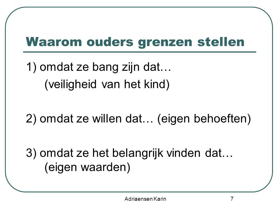 Adriaensen Karin 7 Waarom ouders grenzen stellen 1) omdat ze bang zijn dat… (veiligheid van het kind) 2) omdat ze willen dat… (eigen behoeften) 3) omd
