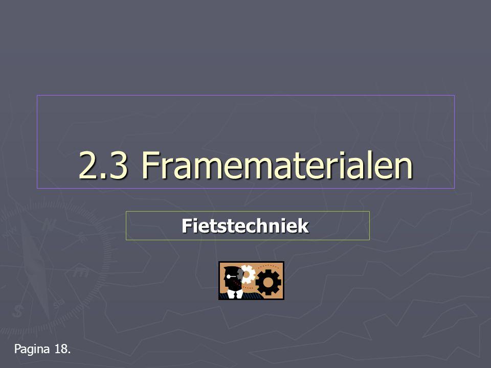 2.3 Framematerialen Pagina 18. Fietstechniek Fietstechniek