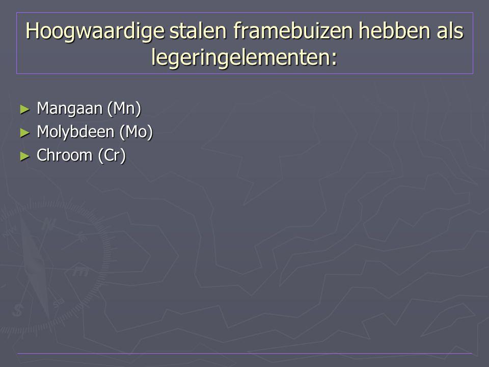 Hoogwaardige stalen framebuizen hebben als legeringelementen: ► Mangaan (Mn) ► Molybdeen (Mo) ► Chroom (Cr)