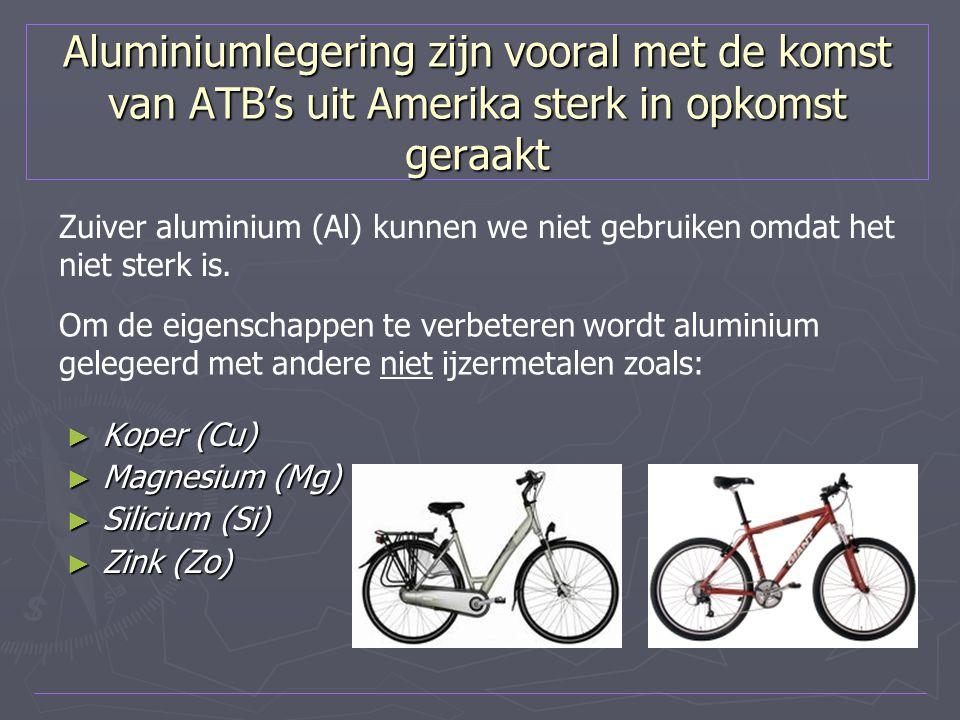 Aluminiumlegering zijn vooral met de komst van ATB's uit Amerika sterk in opkomst geraakt ► Koper (Cu) ► Magnesium (Mg) ► Silicium (Si) ► Zink (Zo) Zu